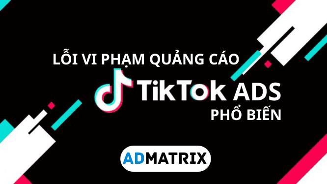 Loi vi pham quang cao Tiktok ads pho bien