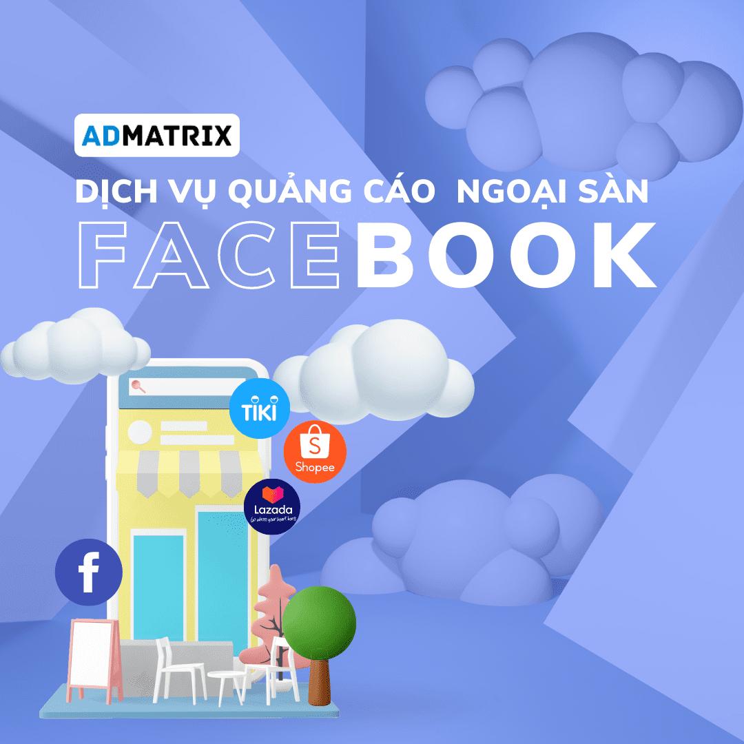 dich vu quang cao ngoai san facebook admatrix agency size vuong